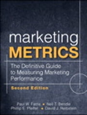 Marketing Metrics - The Definitive Guide to Measuring Marketing Performance ebook by Paul W. Farris,Neil T. Bendle,Phillip E. Pfeifer,David J. Reibstein