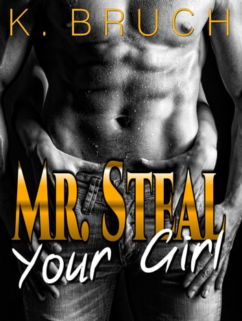 Mr. Steal Your Girl ebook by K. Bruch