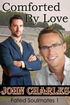 Comforted By Love - A May-December Gay Romance (Fated Soulmates 1) ebook by John Charles