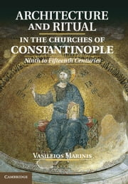 Architecture and Ritual in the Churches of Constantinople - Ninth to Fifteenth Centuries ebook by Vasileios Marinis