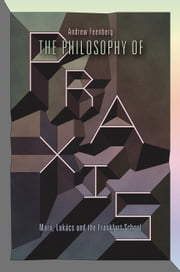The Philosophy Of Praxis - Marx, Lukács And The Frankfurt School ebook by Andrew Feenberg