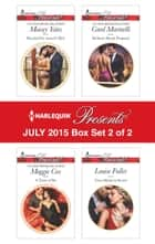 Harlequin Presents July 2015 - Box Set 2 of 2 - An Anthology ebook by Maisey Yates, Maggie Cox, Carol Marinelli,...