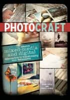 Photo Craft - Creative Mixed Media and Digital Approaches to Transforming Your Photographs ebook by Susan Tuttle, Christy Hydeck