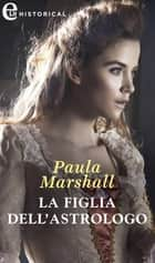 La figlia dell'astrologo (eLit) - eLit ebook by Paula Marshall