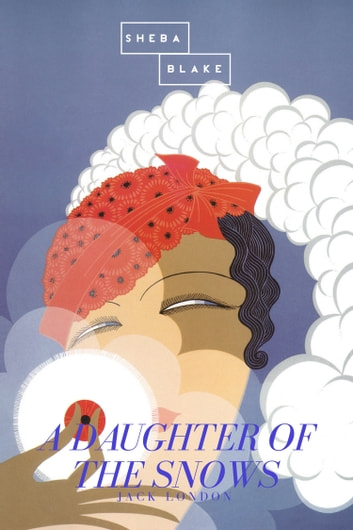 A Daughter of the Snows ebook by Jack London