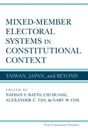 Mixed-Member Electoral Systems in Constitutional Context - Taiwan, Japan, and Beyond ebook by Nathan F. Batto,Chi Huang,Alexander C. Tan,Gary W. Cox