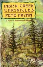 Indian Creek Chronicles - A Winter in the Bitterroot Wilderness ebook by Pete Fromm