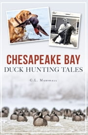 Chesapeake Bay Duck Hunting Tales ebook by C.L. Marshall