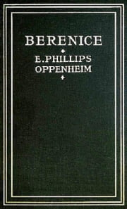 Berenice (Illustrated) ebook by E. Phillips Oppenheim