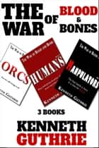 The War of Blood and Bones: 3 Books ebook by Kenneth Guthrie