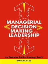 Managerial Decision Making Leadership - The Essential Pocket Strategy Book ebook by Caroline Wang