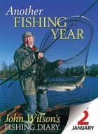 Another Fishing Year - John Wilson's Fishing Diary ebook by John Wilson