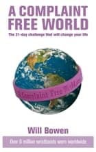 A Complaint Free World - The 21-day challenge that will change your life ebook by Will Bowen