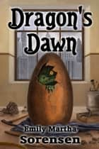 Dragon's Dawn ebook by Emily Martha Sorensen