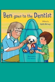 Ben Goes to the Dentist ebook by Keith Harvey