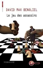 Le jeu des assassins - Thriller ebook by David Max Benoliel