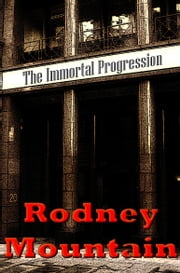 The Immortal Progression ebook by Rodney Mountain