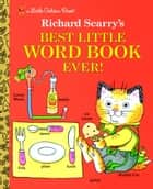 Richard Scarry's Best Little Word Book Ever ebook by Richard Scarry, Random House
