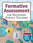 Formative Assessment for Secondary Science Teachers ebook by Professor Erin Marie Furtak