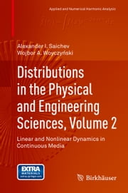 Distributions in the Physical and Engineering Sciences, Volume 2 - Linear and Nonlinear Dynamics in Continuous Media ebook by Alexander I. Saichev,Wojbor Woyczynski