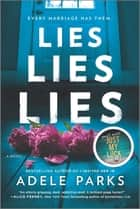 Lies, Lies, Lies - A Novel ebook by
