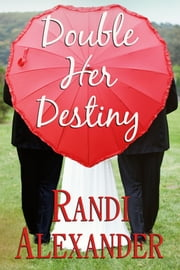 Double Her Destiny ebook by Randi Alexander