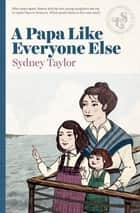 A Papa Like Everyone Else ebook by Sydney Taylor