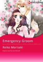 EMERGENCY GROOM - Harlequin Comics ebook by Josie Metcalfe, REIKO MORISAKI