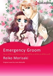 EMERGENCY GROOM - Harlequin Comics ebook by Josie Metcalfe,REIKO MORISAKI