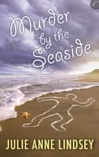 Murder by the Seaside ebook by Julie Anne Lindsey