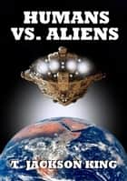 Humans Vs. Aliens - Aliens Series, #2 ebook by T. Jackson King