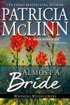 Almost a Bride, Wyoming Wildflowers Series ebook by Patricia McLinn