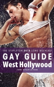 West Hollywood: The Stapleton 2015 Long Weekend Gay Guide ebook by Jon Stapleton