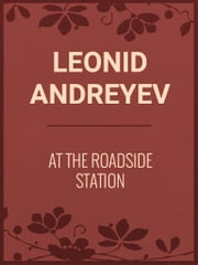 AT THE ROADSIDE STATION ebook by Leonid Andreyev