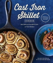 The Cast Iron Skillet Cookbook, 2nd Edition - Recipes for the Best Pan in Your Kitchen ebook by Sharon Kramis,Julie Kramis Hearne,Charity Burggraaf
