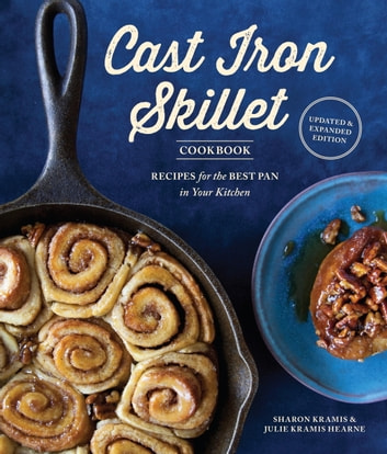 The Cast Iron Skillet Cookbook, 2nd Edition - Recipes for the Best Pan in Your Kitchen ebook by Sharon Kramis,Julie Kramis Hearne