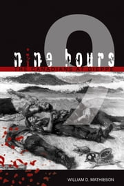 Nine Hours - The Canadians at Dieppe: August 19, 1942 ebook by William D. Mathieson