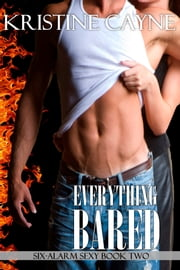 Everything Bared: A Firefighter Romance ebook by Kristine Cayne