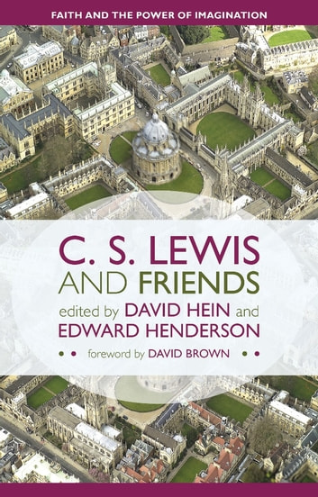 C. S. Lewis and Friends - Faith and the Power of Imagination ebook by David Brown