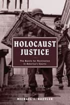 Holocaust Justice - The Battle for Restitution in America's Courts ebook by Michael J. Bazyler