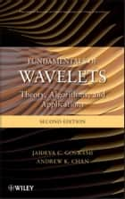 Fundamentals of Wavelets ebook by Jaideva C. Goswami,Andrew K. Chan