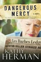 Dangerous Mercy: A Novel - A Novel ebook by Kathy Herman