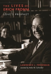 The Lives of Erich Fromm - Love's Prophet ebook by Lawrence J. Friedman