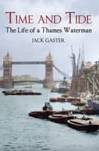 Time and Tide - The Life of a Thames Waterman ebook by Jack Gaster