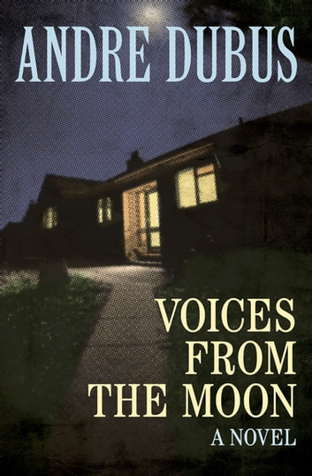 Voices from the Moon - A Novel ebook by Andre Dubus