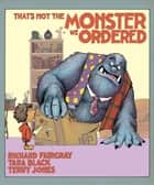 That's Not the Monster We Ordered ebook by Tara Black, Richard Fairgray, Terry Jones