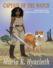 Captain of the Watch: Book One In the Earthwoman's Dawn Saga ebook by Mario Hyacinth