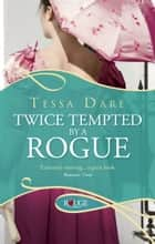 Twice Tempted by a Rogue: A Rouge Regency Romance ebook by Tessa Dare