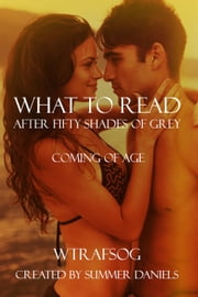 What To Read After Fifty Shades of Grey: Coming of Age - WTRAFSOG Themes, #8 ebook by Summer Daniels,Elisabeth Grace,Cari Quinn,Layla Hagen,Lisa Carlisle,AM Madden,Rochelle Paige,Jade C. Jamison,Renee Field,Delia Foster,Marie Long