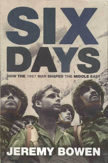 Six Days - How the 1967 War Shaped the Middle East ebook by Jeremy Bowen